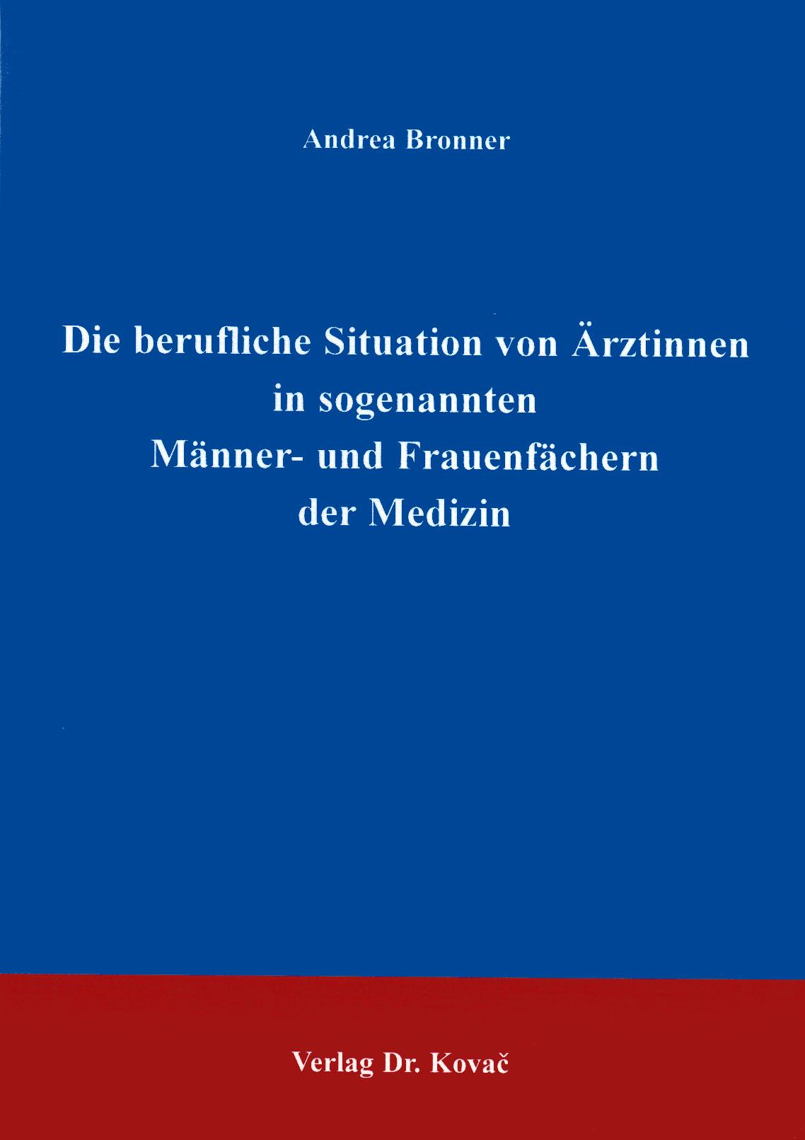 Cover: Die berufliche Situation von Ärztinnen in sogenannten Männer- und Frauenfächern der Medizin
