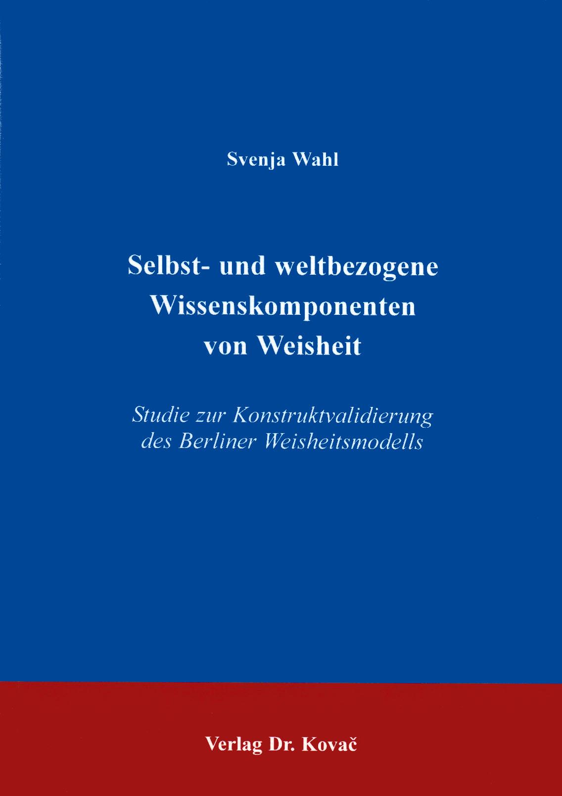 Cover: Selbst- und weltbezogene Wissenskomponenten von Weisheit