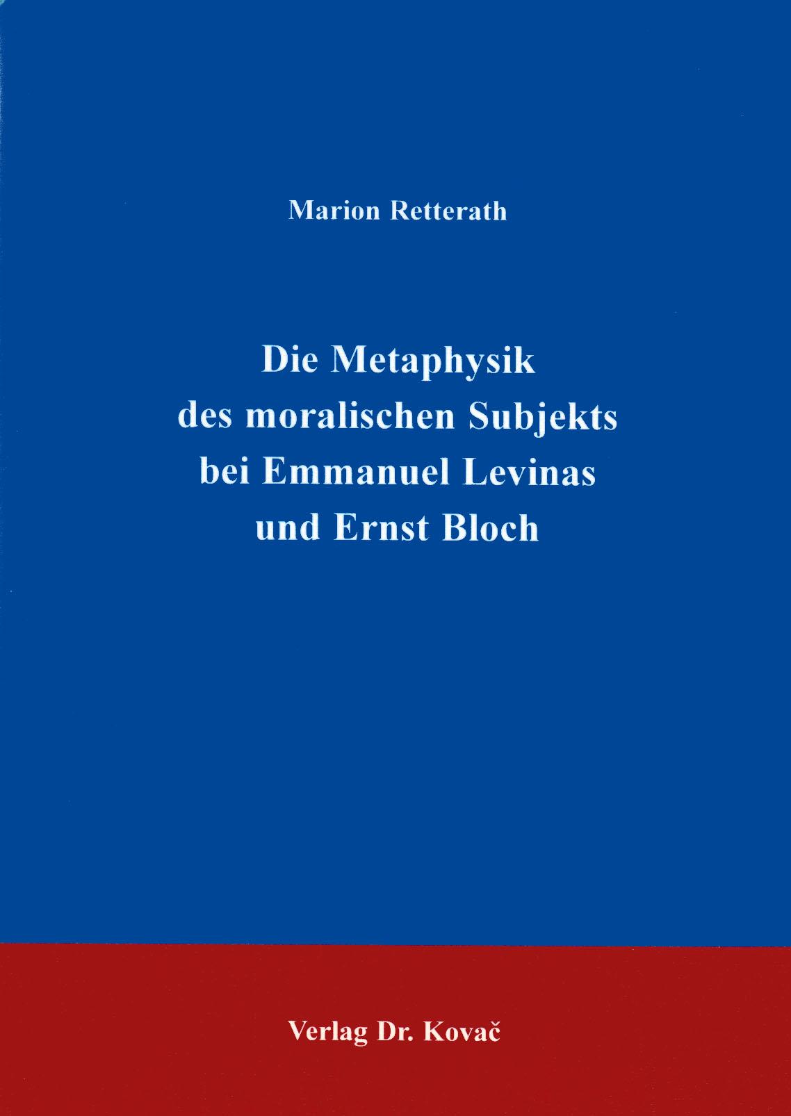 Cover: Die Metaphysik des moralischen Subjekts bei Emmanuel Levinas und Ernst Bloch