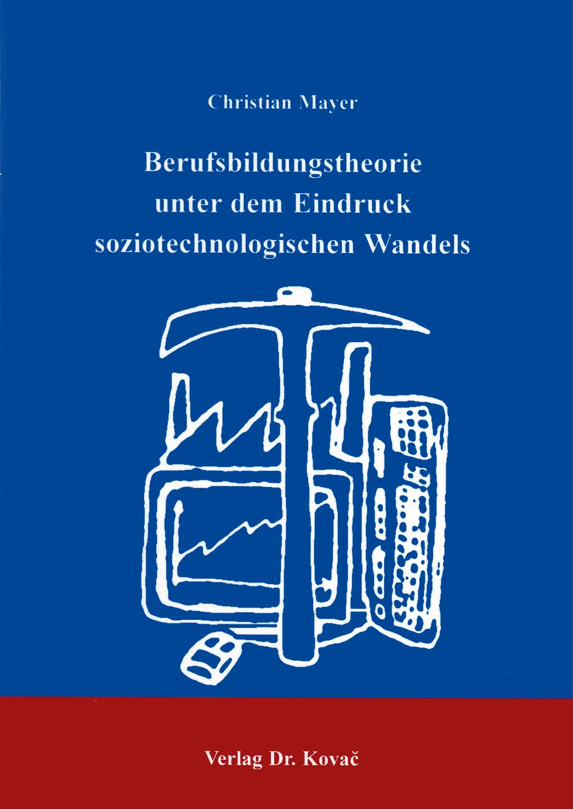 Cover: Berufsbildungstheorie unter dem Eindruck soziotechnologischen Wandels