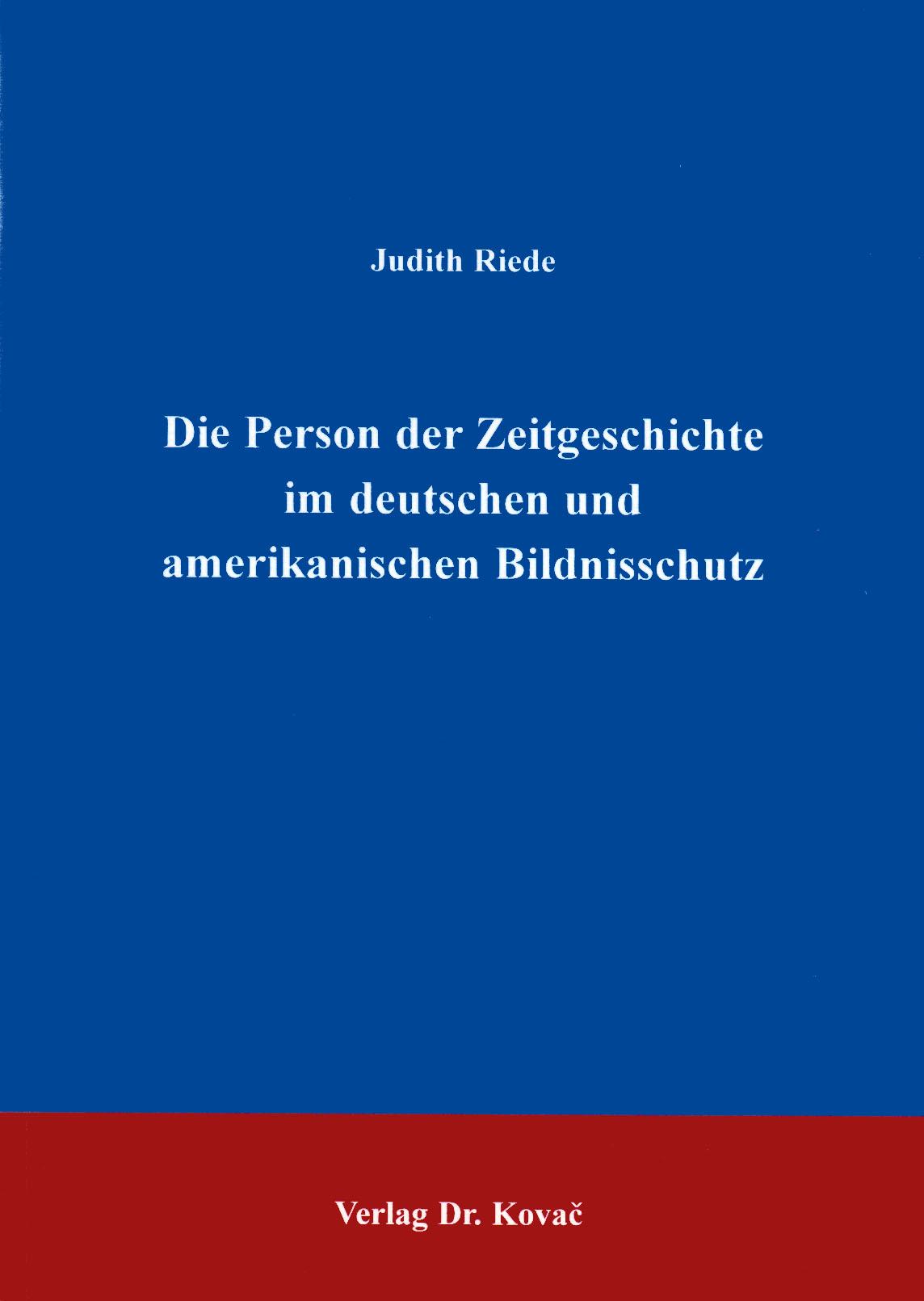 Cover: Der Bildnisschutz in Deutschland und den USA unter spezieller Berücksichtigung der Person der Zeitgeschichte bzw. der public figure