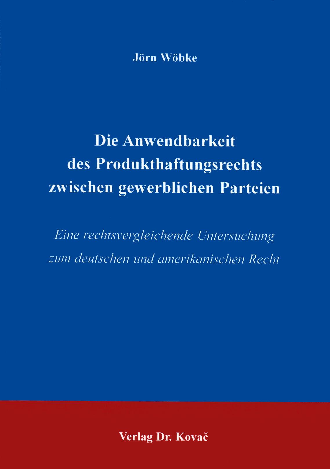 Cover: Die Anwendbarkeit des Produkthaftungsrechts zwischen gewerblichen Parteien
