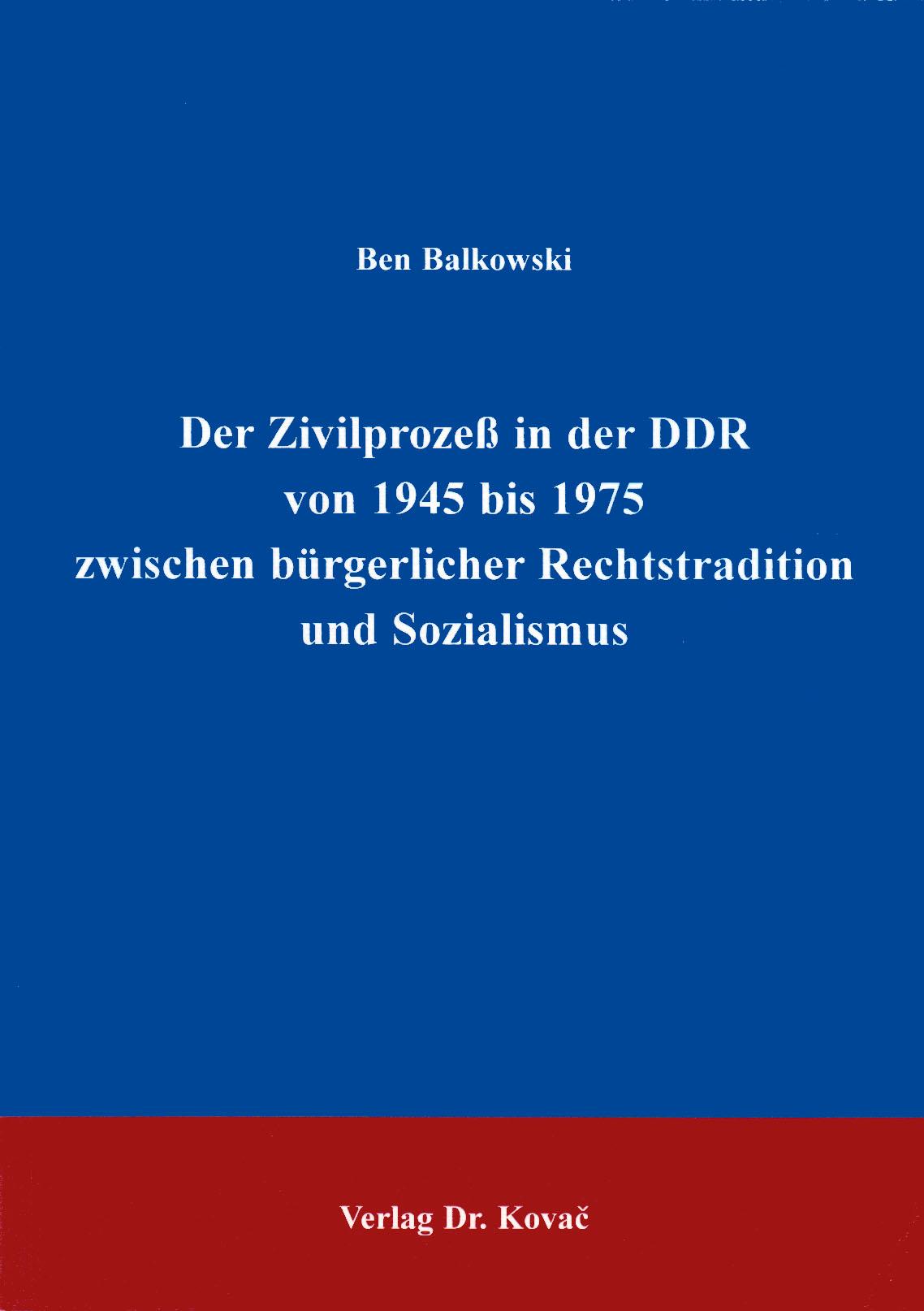 Cover: Der Zivilprozeß in der DDR von 1945 bis 1975 zwischen bürgerlicher Rechtstradition und Sozialismus