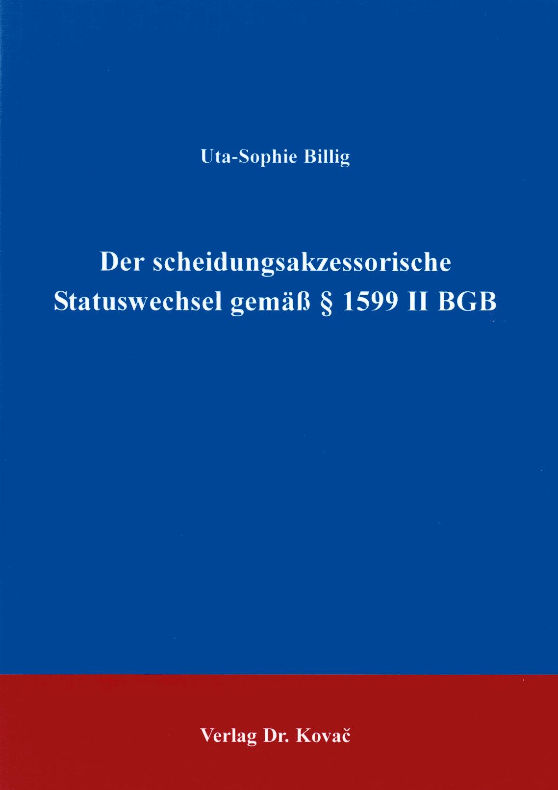 Cover: Der scheidungsakzessorische Statuswechsel gemäß §1599 II BGB