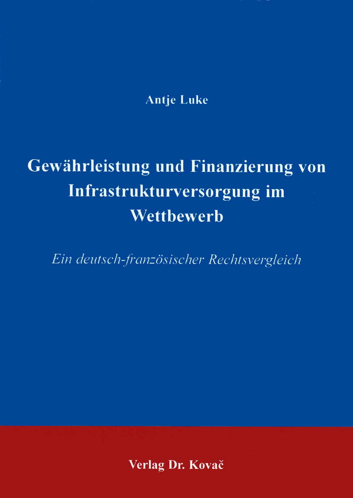 Cover: Gewährleistung und Finanzierung von Infrastrukturversorgung im Wettbewerb