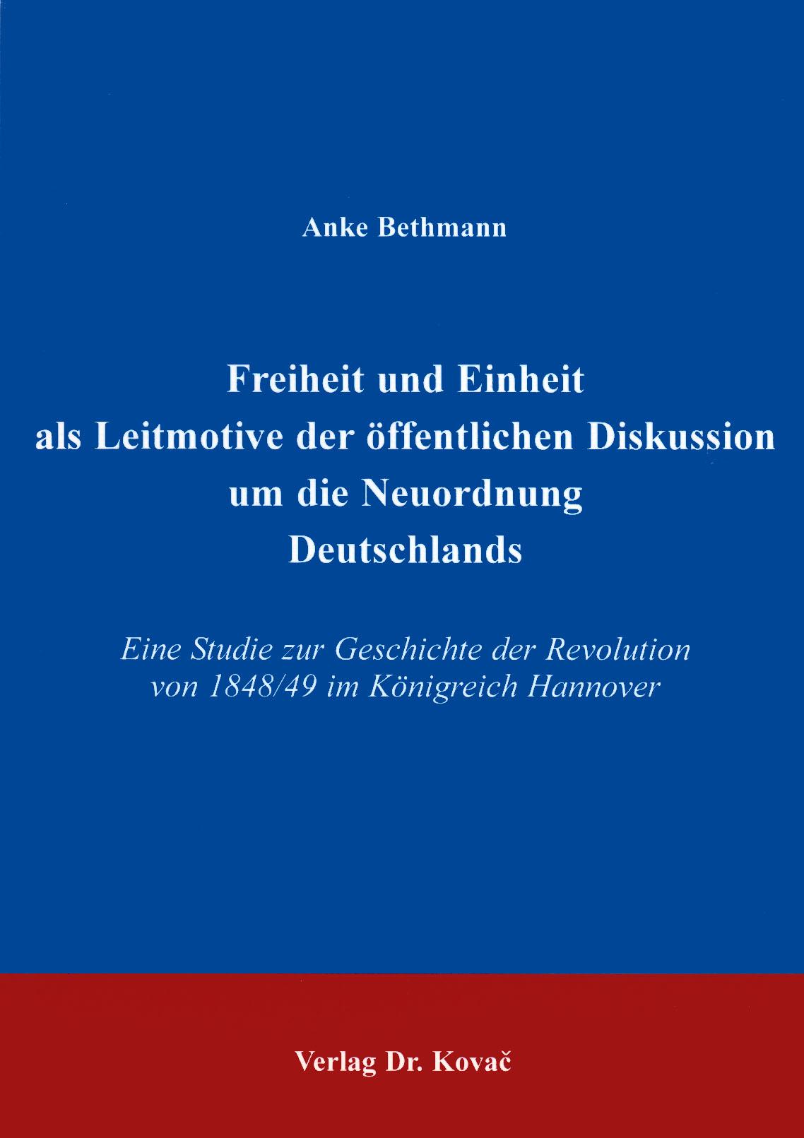 Cover: Freiheit und Einheit als Leitmotive der öffentlichen Diskussion um die Neuordnung Deutschlands
