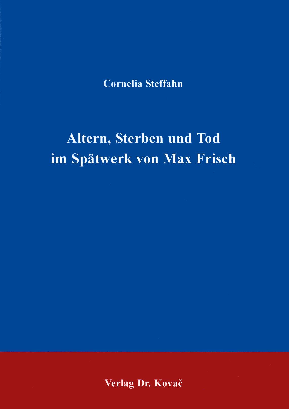 Cover: Altern, Sterben und Tod im Spätwerk von Max Frisch