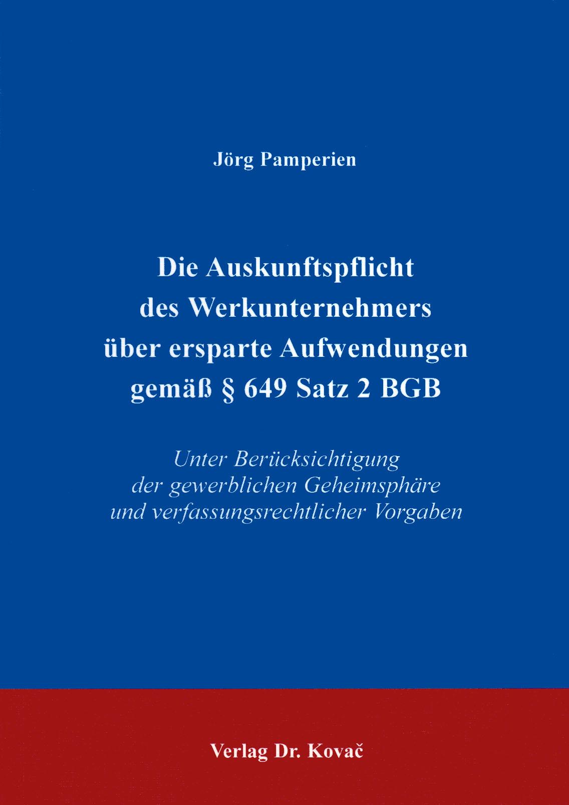 Cover: Die Auskunftspflicht des Werkunternehmers über ersparte Aufwendungen gemäß § 649 Satz 2 BGB
