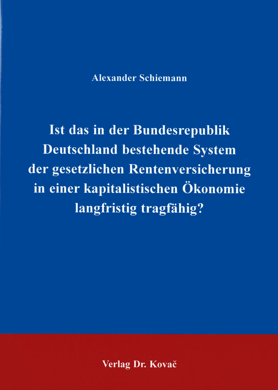 Cover: Ist das in der Bundesrepublik Deutschland bestehende System der gesetzlichen Rentenversicherung in einer kapitalistischen Ökonomie langfristig tragfähig?