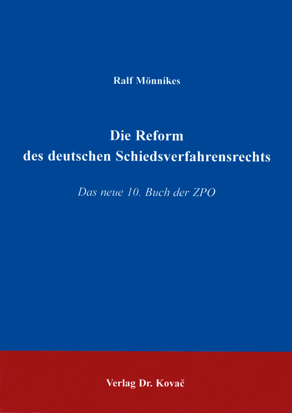 Cover: Die Reform des deutschen Schiedsverfahrensrechts