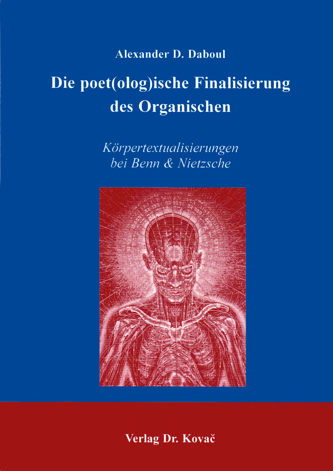 Cover: Die poet(olog)ische Finalisierung des Organischen