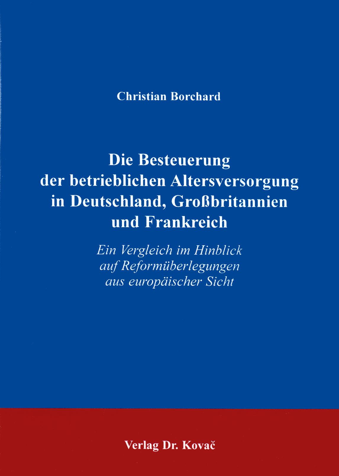 Cover: Die Besteuerung der betrieblichen Altersversorgung in Deutschland, Großbritannien und Frankreich