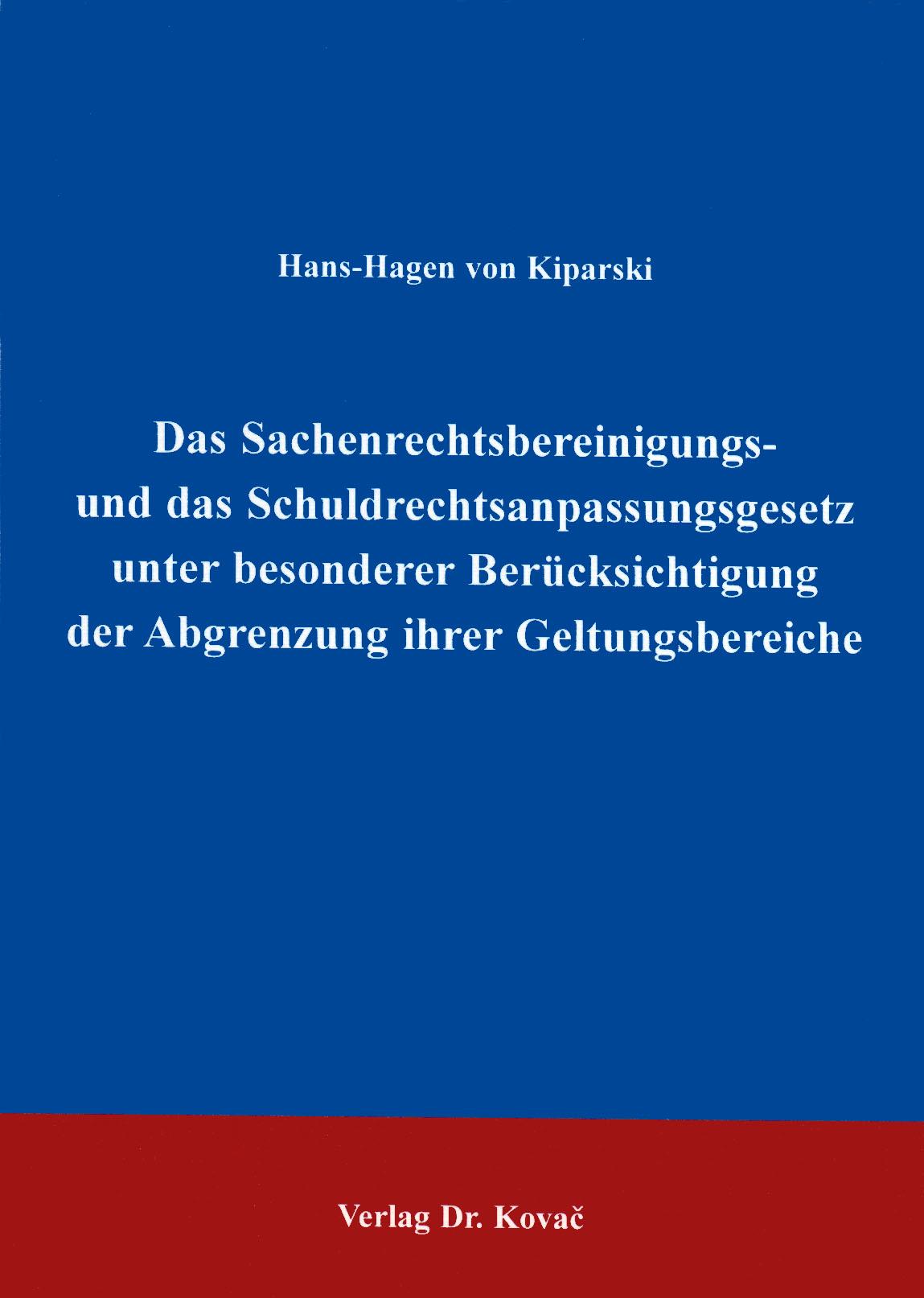 Cover: Das Sachenrechtsbereinigungs- und das Schuldrechtsanpassungsgesetz unter besonderer Berücksichtigung der Abgrenzung ihrer Geltungsbereiche