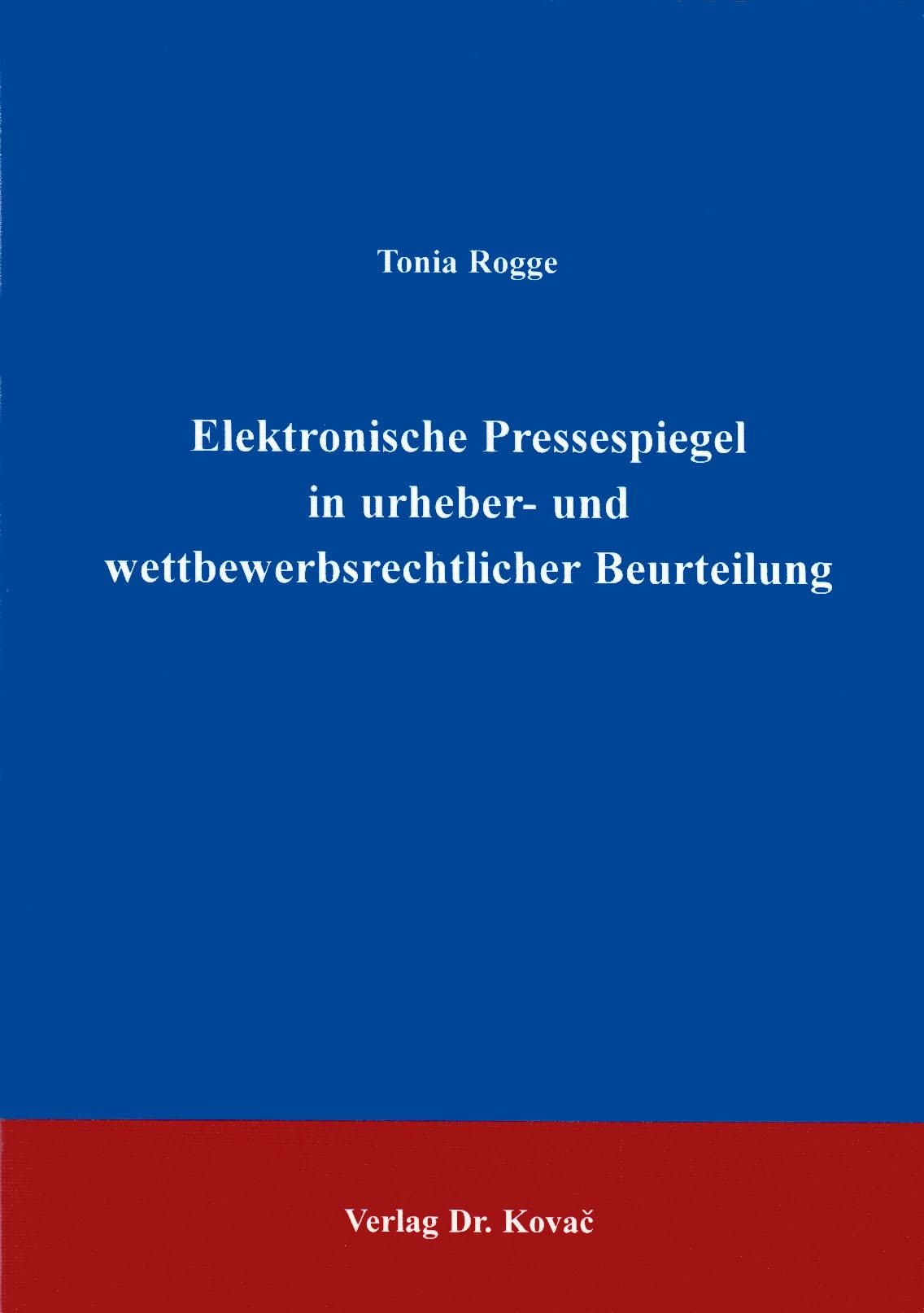 Cover: Elektronische Pressespiegel in urheber- und wettbewerbsrechtlicher Beurteilung