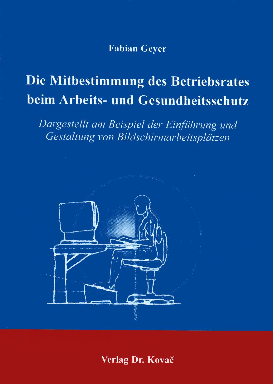 Cover: Die Mitbestimmung des Betriebsrates beim Arbeits- und Gesundheitsschutz