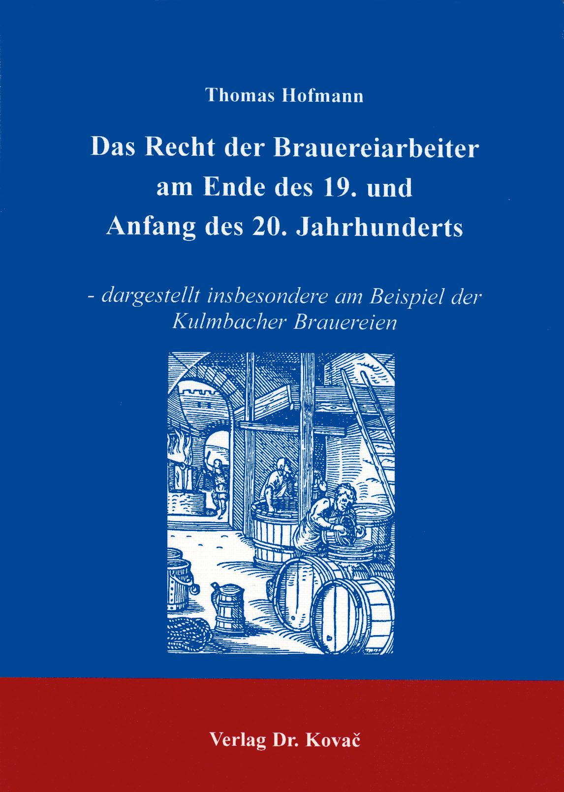 Cover: Das Recht der Brauereiarbeiter am Ende des 19. und Anfang des 20. Jahrhunderts