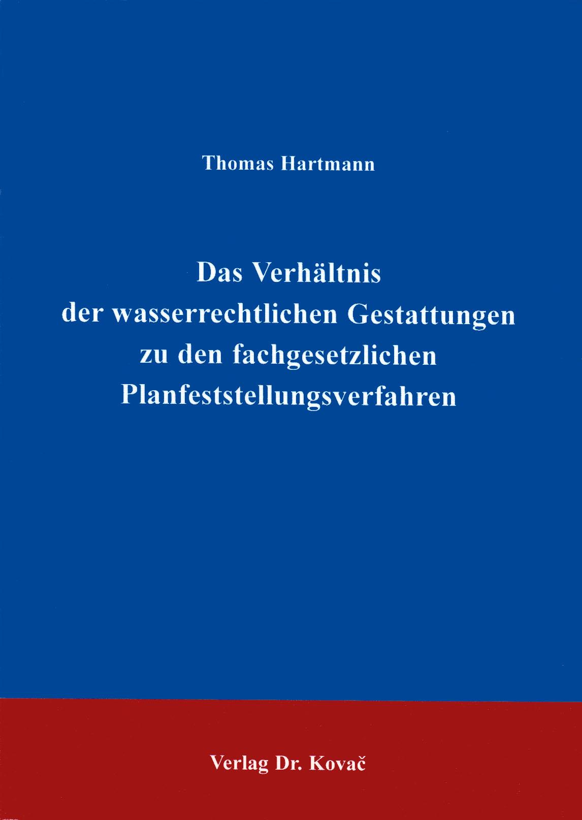 Cover: Das Verhältnis der wasserrechtlichen Gestattungen zu den fachgesetzlichen Planfeststellungsverfahren
