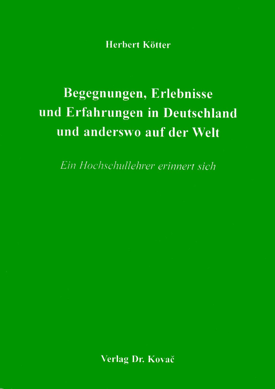 Cover: Begegnungen, Erlebnisse und Erfahrungen in Deutschland und anderswo auf der Welt