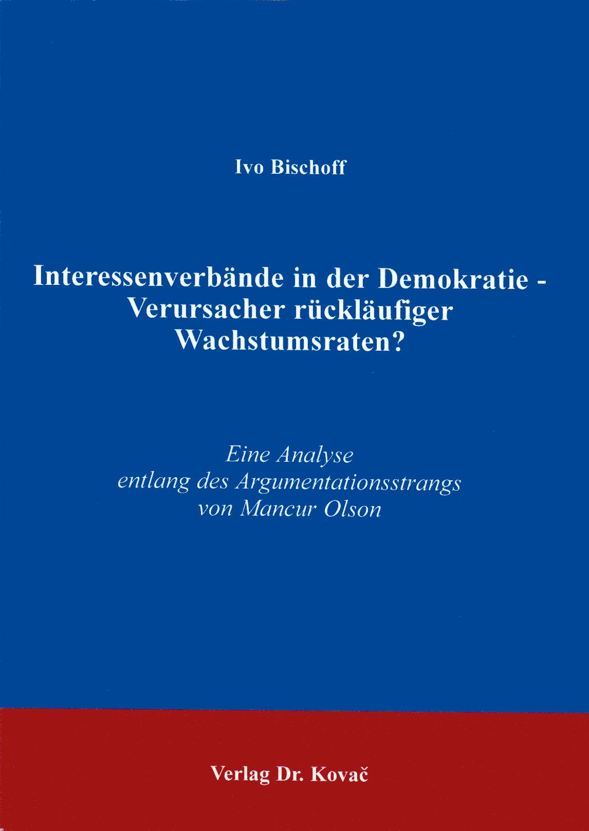 Cover: Interessenverbände in der Demokratie - Verursacher rückläufiger Wachstumsraten?