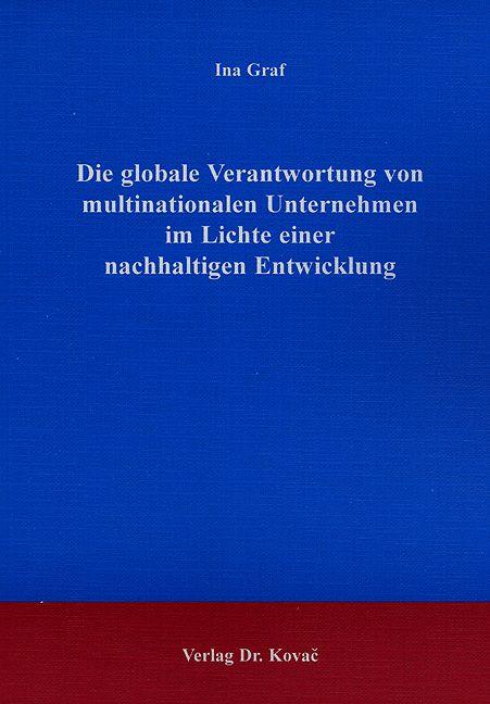 Cover: Die globale Verantwortung von multinationalen Unternehmen im Lichte einer nachhaltigen Entwicklung