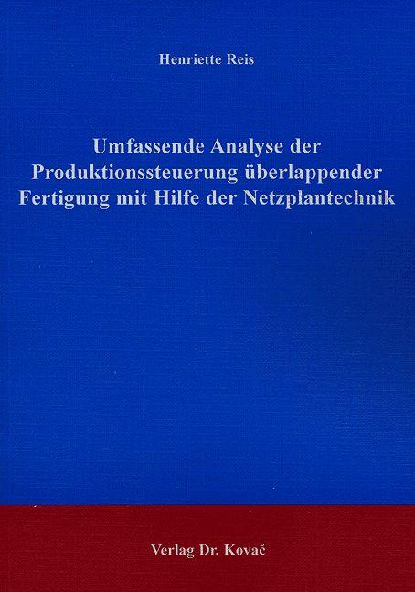 Cover: Umfassende Analyse der Produktionssteuerung überlappender Fertigung mit Hilfe der Netzplantechnik