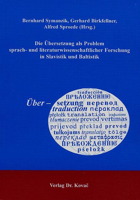 Cover: Die Übersetzung als Problem sprach- und literaturwissenschaftlicher Forschung in Slavistik und Baltistik