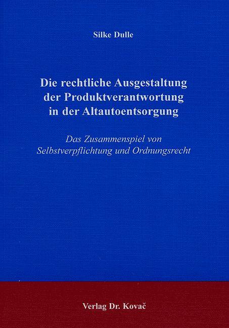 Cover: Die rechtliche Ausgestaltung der Produktverantwortung in der Altautoentsorgung