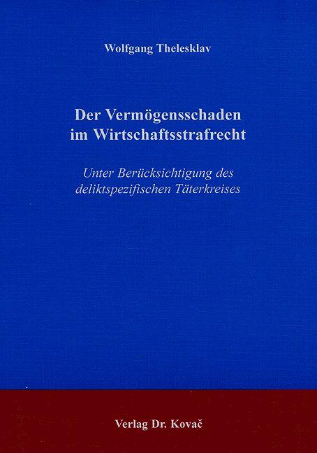 Cover: Der Vermögensschaden im Wirtschaftsstrafrecht