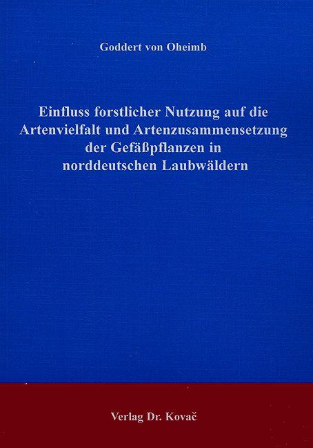 Cover: Einfluss forstlicher Nutzung auf die Artenvielfalt und Artenzusammensetzung der Gefäßpflanzen in norddeutschen Laubwäldern