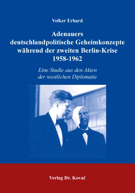 Cover: Adenauers deutschlandpolitische Geheimkonzepte während der zweiten Berlin-Krise, 1958-1962