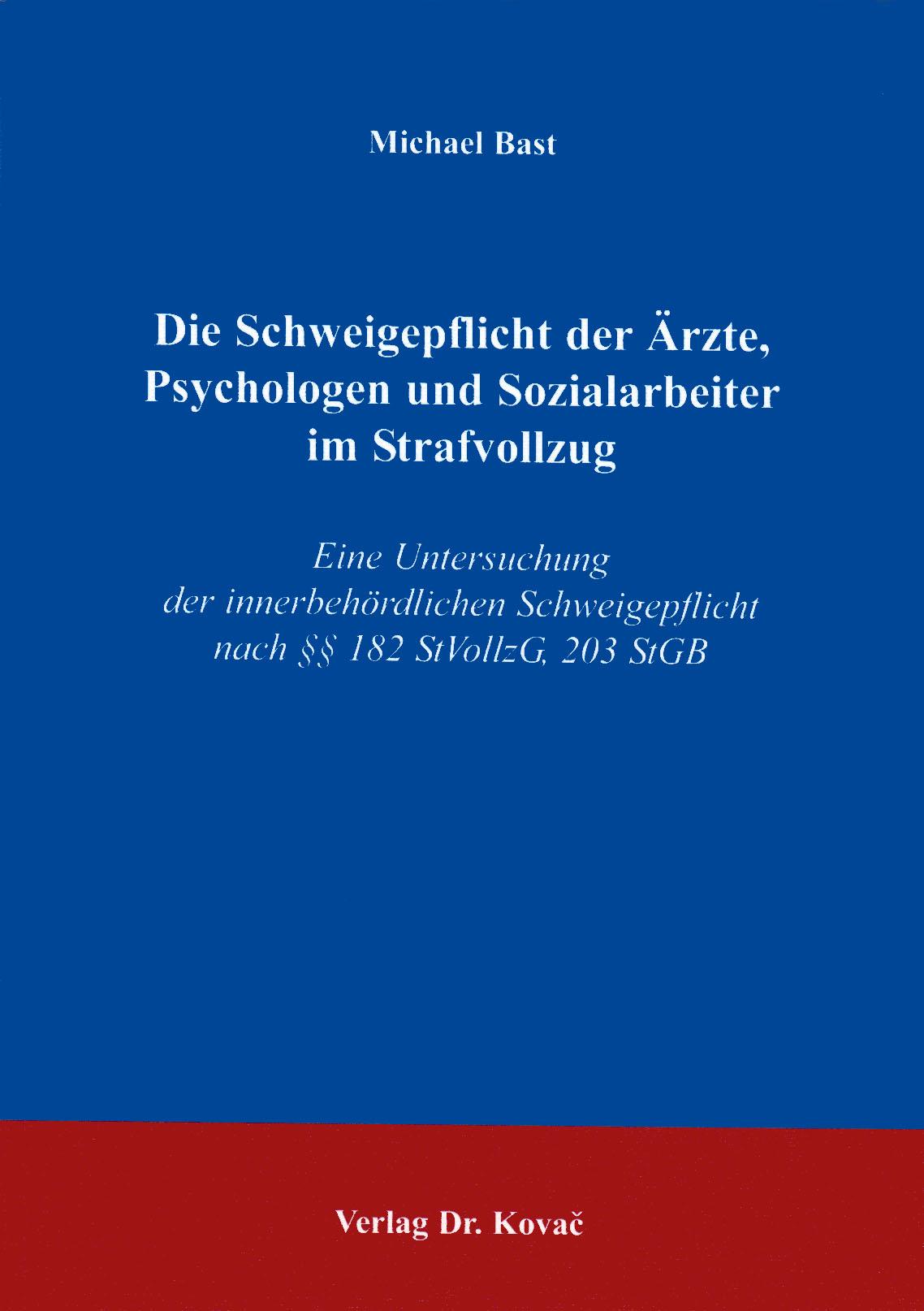 Cover: Die Schweigepflicht der Ärzte, Psychologen und Sozialarbeiter im Strafvollzug