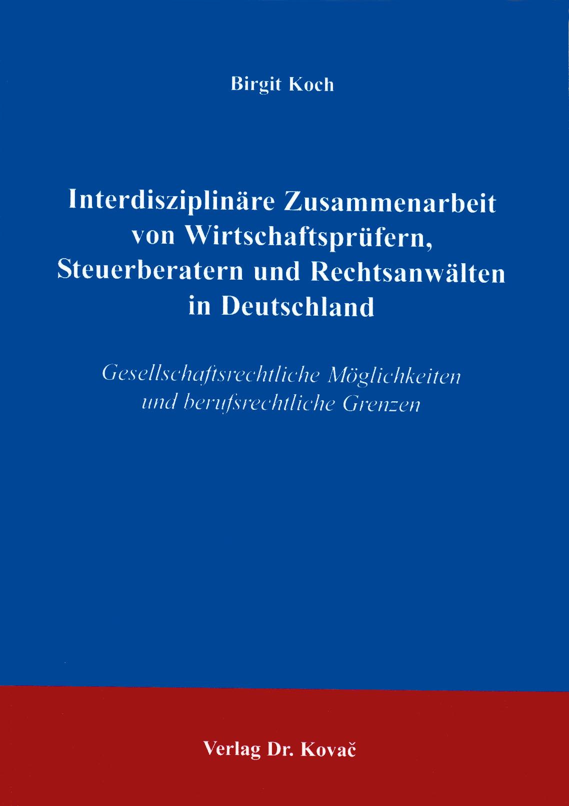 Cover: Interdisziplinäre Zusammenarbeit von Wirtschaftsprüfern, Steuerberatern und Rechtsanwälten in Deutschland