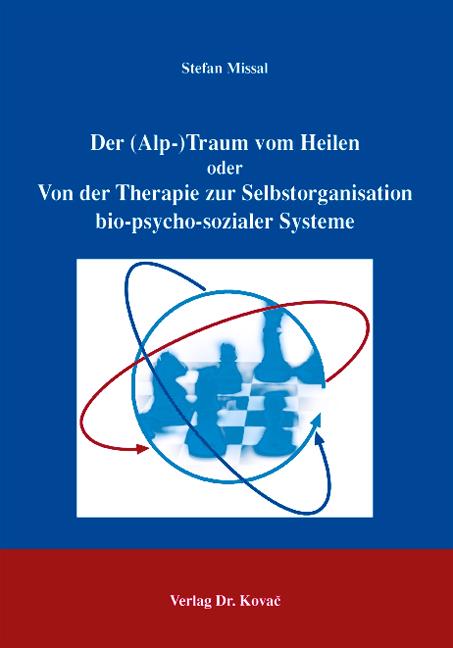 Cover: Der (Alp-)Traum vom Heilen - Von der Therapie zur Selbstorganisation bio-psycho-sozialer Systeme