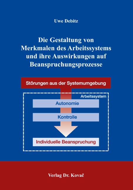 Cover: Die Gestaltung von Merkmalen des Arbeitssystems und ihre Auswirkungen auf Beanspruchungsprozesse