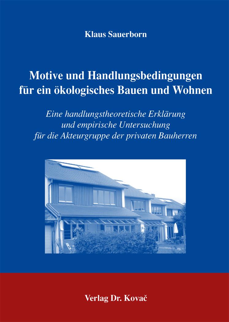 Cover: Motive und Handlungsbedingungen für ein ökologisches Bauen und Wohnen