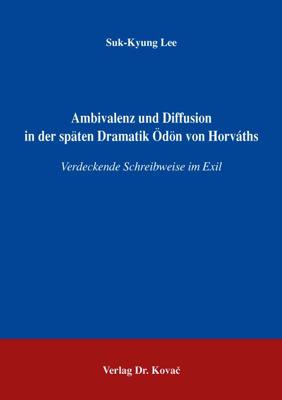 Cover: Ambivalenz und Diffusion in der späten Dramatik Ödön von Horváths