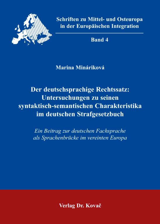 Cover: Der deutschsprachige Rechtssatz: Untersuchungen zu seinen syntaktisch-semantischen Charakteristika im deutschen Strafgesetzbuch