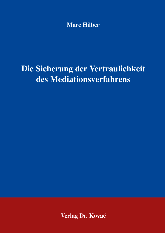 Cover: Die Sicherung der Vertraulichkeit des Mediationsverfahrens