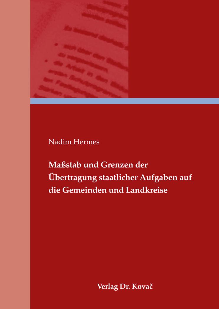 Cover: Maßstab und Grenzen der Übertragung staatlicher Aufgaben auf die Gemeinden und Landkreise