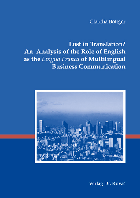 Cover: Lost in Translation? An Analysis of the Role of English as the Lingua Franca of Multilingual Business Communication