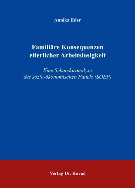 Cover: Familiäre Konsequenzen elterlicher Arbeitslosigkeit