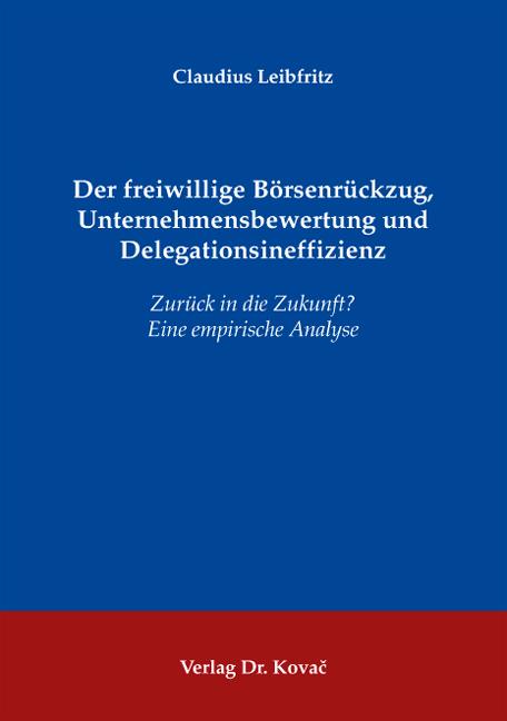 Cover: Der freiwillige Börsenrückzug, Unternehmensbewertung und Delegationsineffizienz