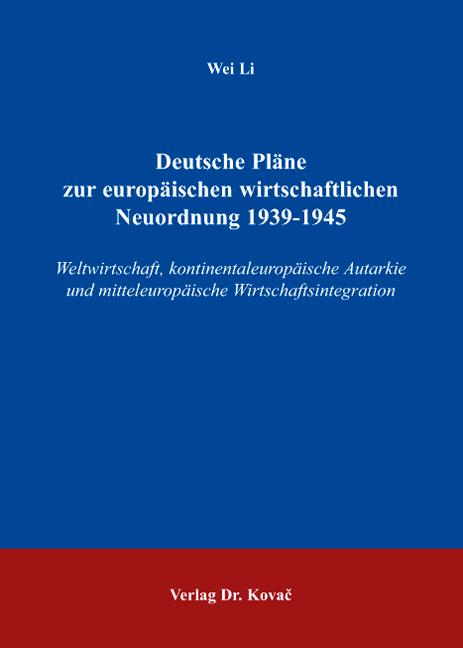 Cover: Deutsche Pläne zur europäischen wirtschaftlichen Neuordnung 1939-1945