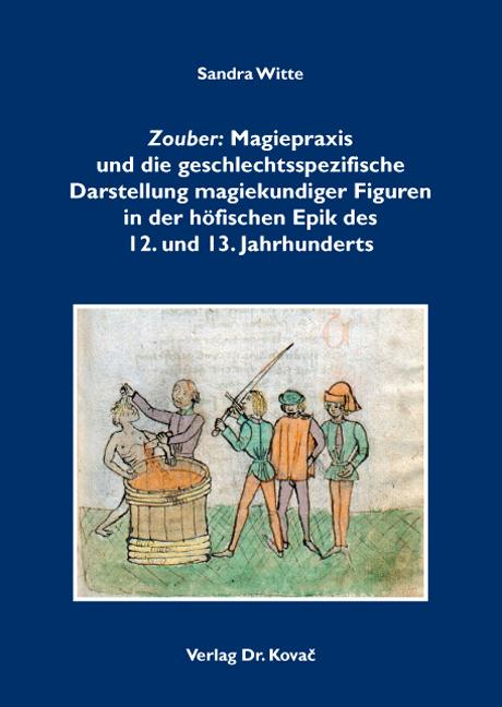 Cover: Zouber: Magiepraxis und die geschlechtsspezifische Darstellung magiekundiger Figuren in der höfischen Epik des 12. und 13. Jahrhunderts