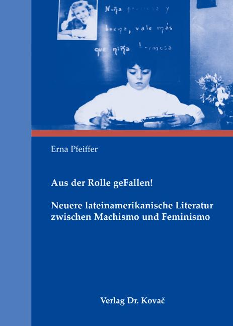 Cover: Aus der Rolle geFallen! Neuere lateinamerikanische Literatur zwischen Machismo und Feminismo