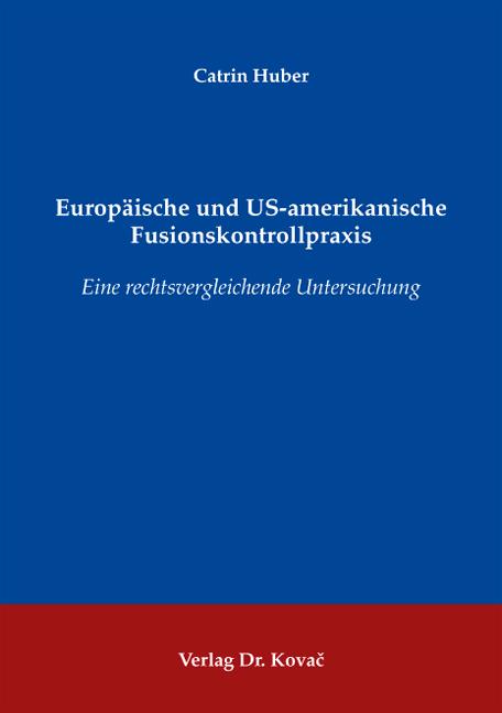 Cover: Europäische und US-amerikanische Fusionskontrollpraxis