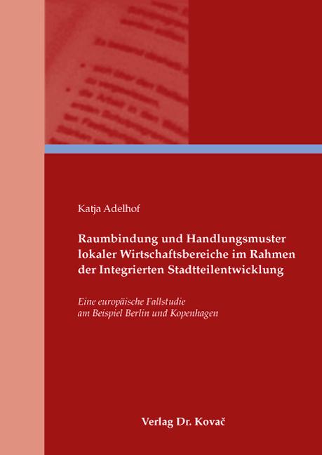 Cover: Raumbindung und Handlungsmuster lokaler Wirtschaftsbetriebe im Rahmen der Integrierten Stadtteilentwicklung