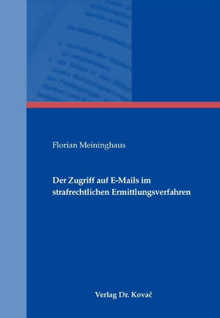 Cover: Der Zugriff auf E-Mails im strafrechtlichen Ermittlungsverfahren