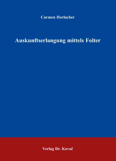 Cover: Auskunftserlangung mittels Folter