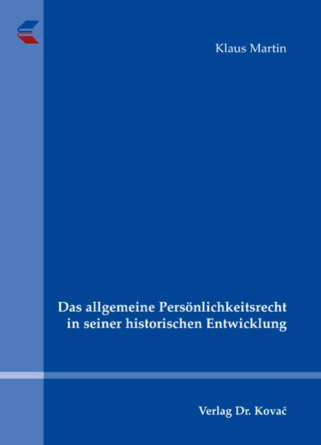 Cover: Das allgemeine Persönlichkeitsrecht in seiner historischen Entwicklung